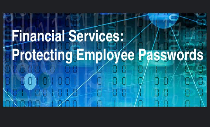 3 Key Risks with Employee Passwords in the Financial Services Industry