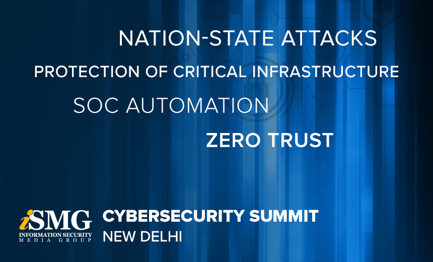 ISMG Delhi Summit: Zero Trust, SOC Automation, Nation-State Attacks